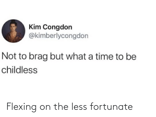 fortunate: Flexing on the less fortunate