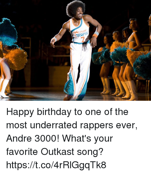 OutKast: FLINT  TROPI Happy birthday to one of the most underrated rappers ever, Andre 3000!  What's your favorite Outkast song? https://t.co/4rRlGgqTk8