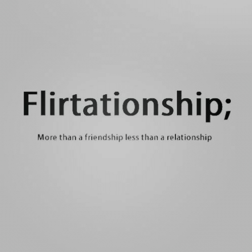 Friendship, More, and Relationship: Flirtationship;  relationship  More than a friendship less than a