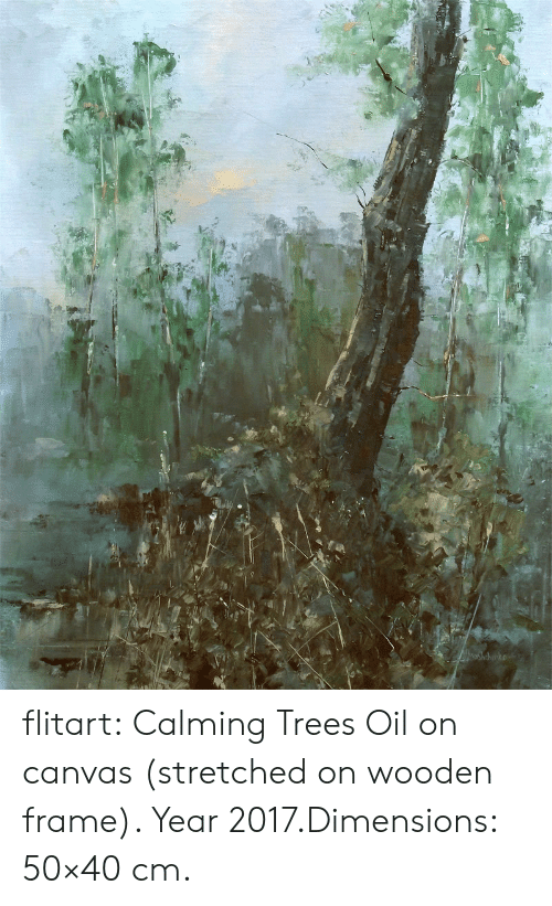 2017, Tumblr, and Blog: flitart: Calming Trees Oil on canvas (stretched on wooden frame). Year 2017.Dimensions: 50×40 cm.