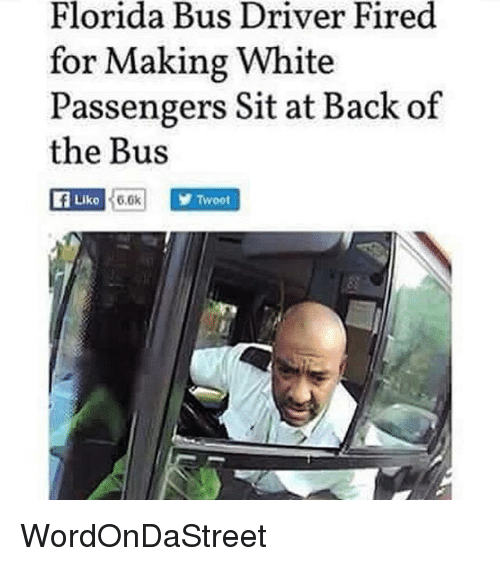Memes, Florida, and White: Florida Bus Driver Fired  for Making White  Passengers Sit at Back of  the Bus  6,6k  Y Twoot  Liko WordOnDaStreet