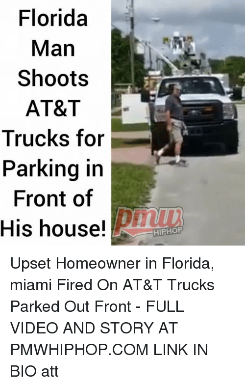 Upsetted: Florida  Man  Shoots  AT&T  Trucks for  Parking ir  Front of  His house!  HIPHOP Upset Homeowner in Florida, miami Fired On AT&T Trucks Parked Out Front - FULL VIDEO AND STORY AT PMWHIPHOP.COM LINK IN BIO att