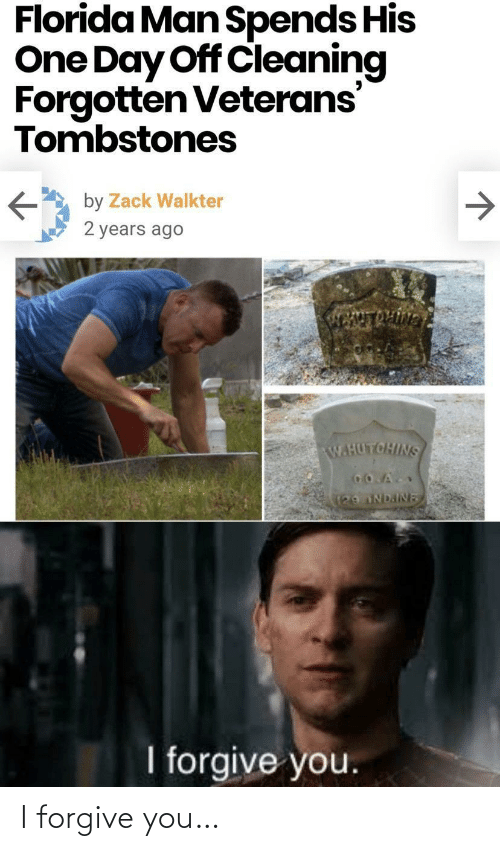 zack &: Florida Man Spends His  One Day Off Cleaning  Forgotten Veterans  Tombstones  by Zack Walkter  2 years ago  W.HUTOHINS  129 NDAINE  I forgive you. I forgive you…