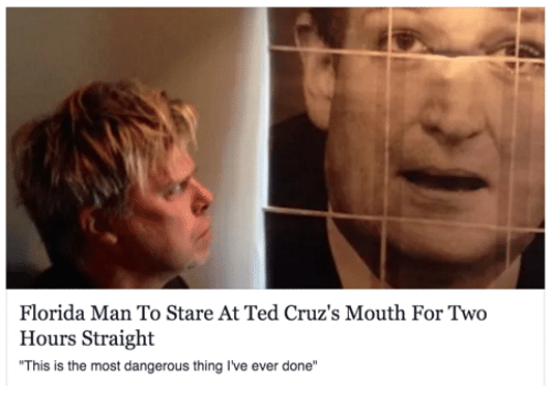"""Dangerous Thing: Florida Man To Stare At Ted Cruz's Mouth For Two  Hours Straight  """"This is the most dangerous thing I've ever done"""""""
