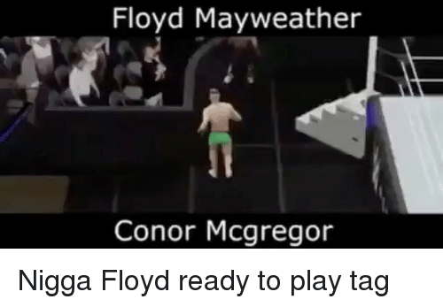 Conor McGregor, Floyd Mayweather, and Mayweather: Floyd Mayweather  Conor Mcgregor Nigga Floyd ready to play tag