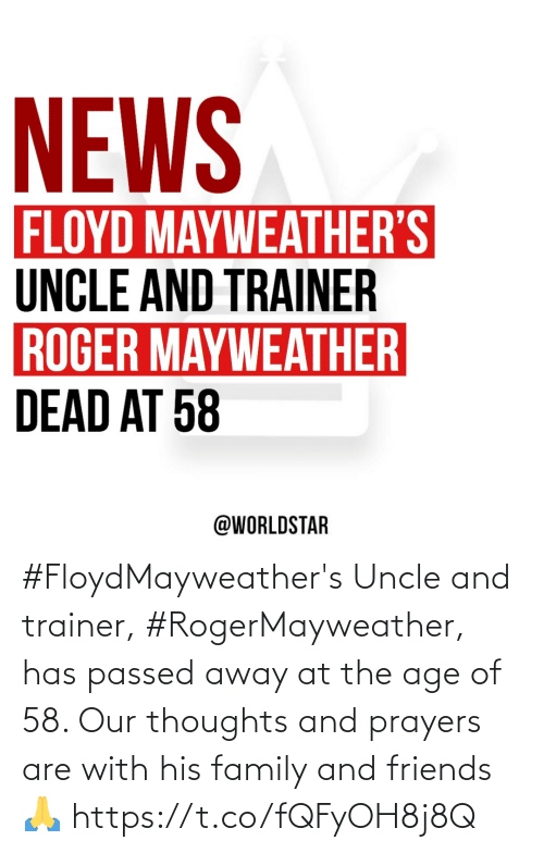 prayers: #FloydMayweather's Uncle and trainer, #RogerMayweather, has passed away at the age of 58.  Our thoughts and prayers are with his family and friends 🙏 https://t.co/fQFyOH8j8Q