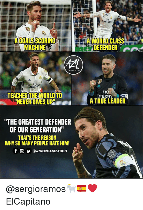 "Goals, Memes, and True: Fly  Emirates  A GOALS SCORING  MACHINE  A WORLD CLASS  DEFENDER A  ORGANIZATION  Fly  miral  Fl  TEACHESTHEWORLD TO  NEVER GIVES UP""  A TRUE LEADER  THE GREATEST DEFENDER  OF OUR GENERATION  THAT'S THE REASON  WHY SO MANY PEOPLE HATE HIM!  f。步@AZRORGANIZATION @sergioramos🐐🇪🇦❤️ ElCapitano"