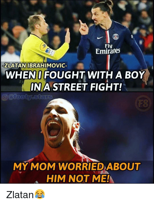 ibrahimovic: Fly  Emirates  ZLATAN IBRAHIMOVIC  WHENI FOUGHT WITH A BOY  INA STREET FIGHT!  FS  MY MOM WORRIED ABOUT  HIM NOT ME! Zlatan😂