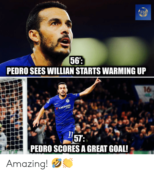 warming-up: FM  56  PEDRO SEES WILLIAN STARTS WARMING UP  16  PEDRO SCORES A GREAT GOAL! Amazing! 🤣👏