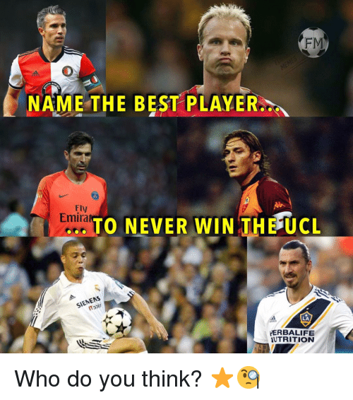 Memes, Best, and Never: FM  NAME THE BEST PLAYER  FIV  Emirat  TO NEVER WIN THE UCL  SIENENS  LA  ERBALIFE  UTRITION Who do you think? ⭐️🧐