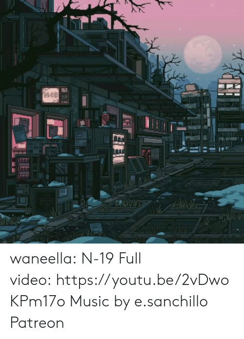 Https Youtu: FN-19  MAVY waneella: N-19 Full video: https://youtu.be/2vDwoKPm17o   Music by e.sanchillo   Patreon