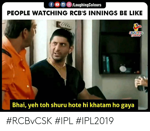Yeh: fO 0 8LaughingColours  PEOPLE WATCHING RCB'S INNINGS BE LIKE  Bhai, yeh toh shuru hote hi khatam ho gaya #RCBvCSK #IPL #IPL2019