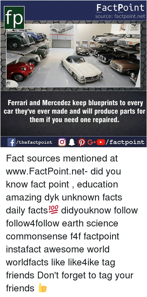 Forgetfulness: fo  FactPoint  source: factpoint.net  Ferrari and Mercedez keep blueprints to every  car they ve ever made and will produce parts for  them if you need one repaired. Fact sources mentioned at www.FactPoint.net- did you know fact point , education amazing dyk unknown facts daily facts💯 didyouknow follow follow4follow earth science commonsense f4f factpoint instafact awesome world worldfacts like like4ike tag friends Don't forget to tag your friends 👍