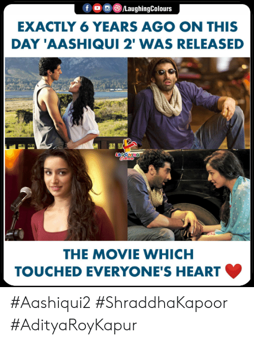 on this day: fO/LaughingColours  EXACTLY 6 YEARS AGO ON THIS  DAY 'AASHIQUI 2' WAS RELEASED  LAUGHING  THE MOVIE WHICH  TOUCHED EVERYONE'S HEART #Aashiqui2 #ShraddhaKapoor #AdityaRoyKapur