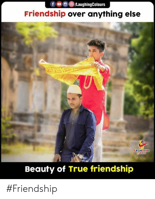True, Friendship, and Indianpeoplefacebook: fo LaughingColours  Friendship over anything else  U  LAUGHING  Celers  Beauty of True friendship #Friendship
