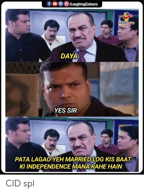 Yeh: fo LaughingColours  LAUGHING  Celeurs  DAYA  YES SIR  PATA LAGAO YEH MARRIED LOG KIS BAAT  KI INDEPENDENCE MANA RAHE HAIN CID spl