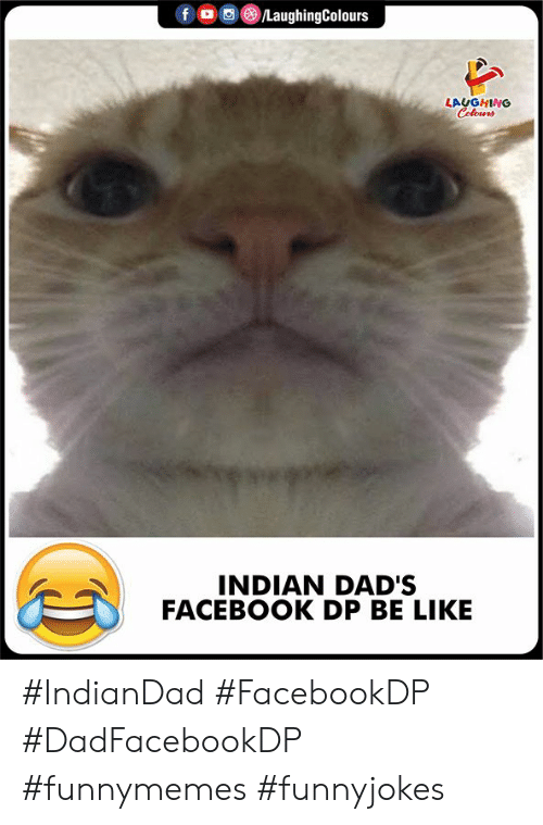 Colours: fo /LaughingColours  LAUGHING  Colours  INDIAN DAD'S  FACEBOOK DP BE LIKE #IndianDad #FacebookDP #DadFacebookDP #funnymemes #funnyjokes