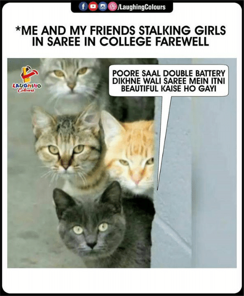 Stalking: fo  /LaughingColours  *ME AND MY FRIENDS STALKING GIRLS  IN SAREE IN COLLEGE FAREWELL  POORE SAAL DOUBLE BATTERY  DIKHNE WALI SAREE MEIN ITNI  BEAUTIFUL KAISE HO GAYI  LAUGHING  Celeurs