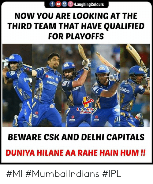 Qualified: fO/LaughingColours  NOW YOU ARE LOOKING AT THE  THIRD TEAM THAT HAVE QUALIFIED  FOR PLAYOFFS  SAMSU  AN  BEWARE CSK AND DELHI CAPITALS  DUNIYA HILANE AA RAHE HAIN HUM!! #MI #MumbaiIndians #IPL