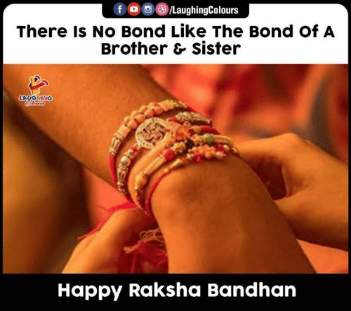 Colours: fo  LaughingColours  There Is No Bond Like The Bond Of A  Brother & sister  LAUGHING  Colours  Happy Raksha Bandhan