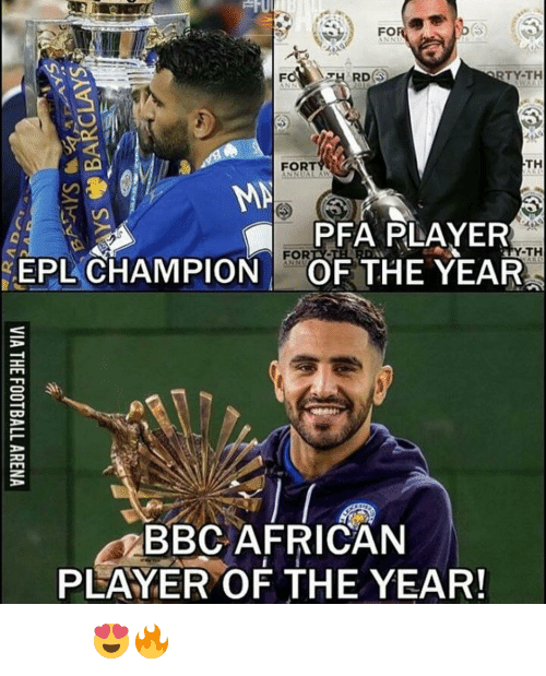 Memes, 🤖, and Bbc: FO  RD  RTY-TH  TH  FORT  MA  PFA PLAYER  TH  EPL CHAMPION  OF THE YEAR  DO  BBC AFRICAN  PLAYER OF THE YEAR! فخر العرب 😍🔥