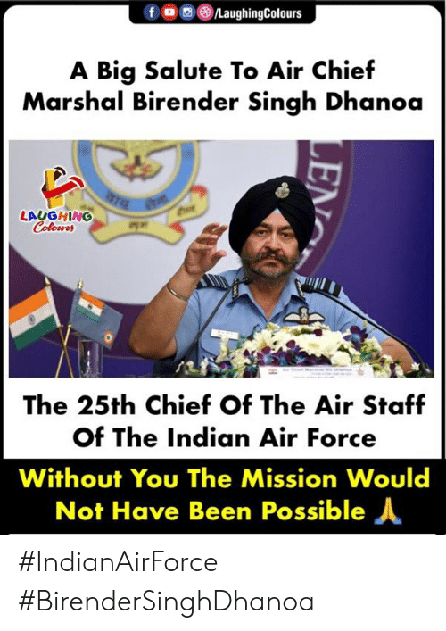 Salute: fOLaughingColours  A Big Salute To Air Chief  Marshal Birender Singh Dhanoa  LAUGHING  Colours  咋,.  The 25th Chief Of The Air Staf  of The Indian Air Force  Without You The Mission Would  Not Have Been Possible人 #IndianAirForce #BirenderSinghDhanoa