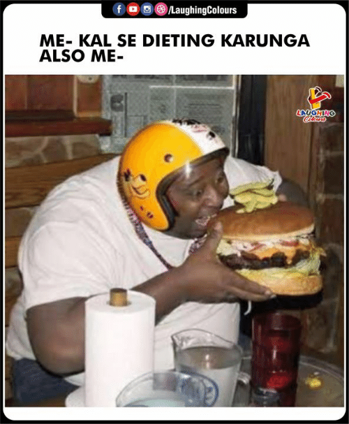 Dieting: foLaughingColours  ME- KAL SE DIETING KARUNGA  ALSO ME-  LAUGHING  Clours