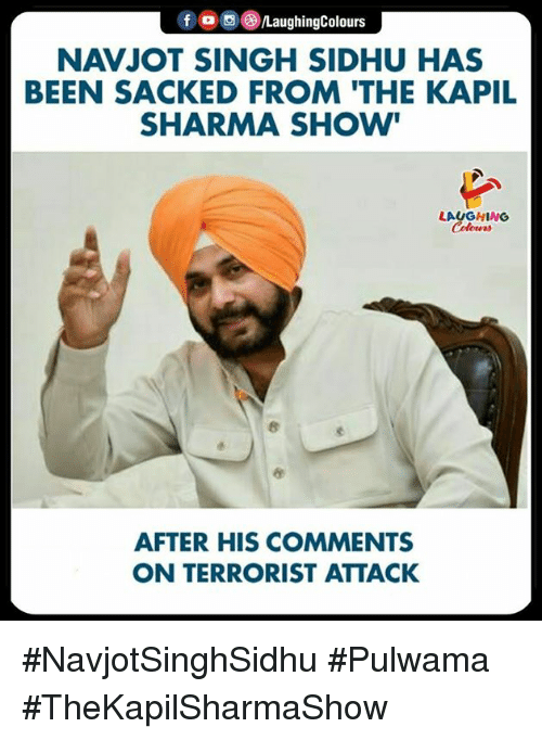 Indianpeoplefacebook, Been, and Kapil Sharma: fOLaughingColours  NAVJOT SINGH SIDHU HAS  BEEN SACKED FROM 'THE KAPIL  SHARMA SHOW  LAUGHING  AFTER HIS COMMENTS  ON TERRORIST ATTACK #NavjotSinghSidhu #Pulwama  #TheKapilSharmaShow