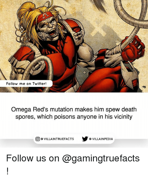 spores: Follow me on Twitter!  Omega Red's mutation makes him spew death  spores, which poisons anyone in his vicinity  VILLAINTRUEFACTS G VILLAINPEDIA  CO Follow us on @gamingtruefacts !