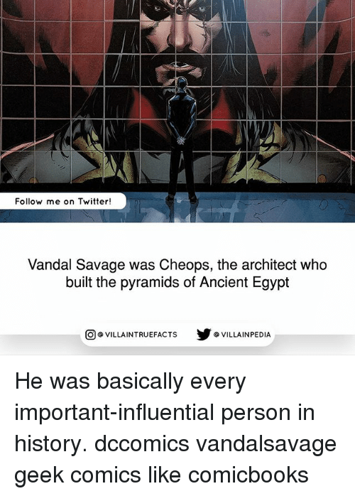 ancient egypt: Follow me on Twitter!  Vandal Savage was Cheops, the architect who  built the pyramids of Ancient Egypt  回@VILLA IN TRUEFACTS  步@VILLA IN PEDI He was basically every important-influential person in history. dccomics vandalsavage geek comics like comicbooks