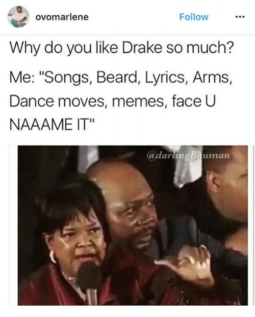 "Beard, Dancing, and Drake: Follow  ovomarlene  Why do you like Drake so much?  Me: ""Songs, Beard, Lyrics, Arms,  Dance moves, memes, face U  NAAAME IT""  (a dar  Bhuman"