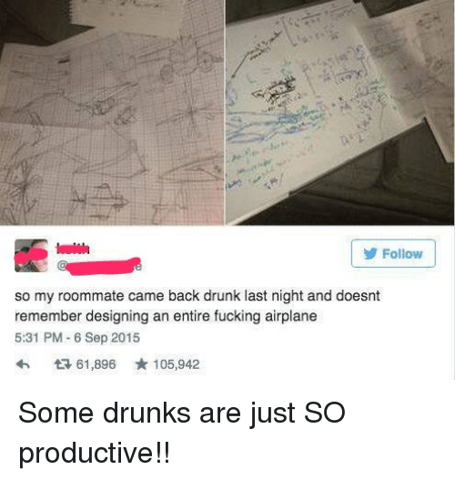 Thathappened: Follow  so my roommate came back drunk last night and doesnt  remember designing an entire fucking airplane  5:31 PM-6 Sep 2015  tR 61,896 105,942 Some drunks are just SO productive!!