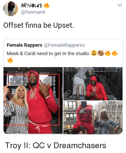 Dreamchasers: @fonmand  Offset finna be Upset.  Female Rappers @FemaleRapperss  Meek & Cardi need to get in the studio