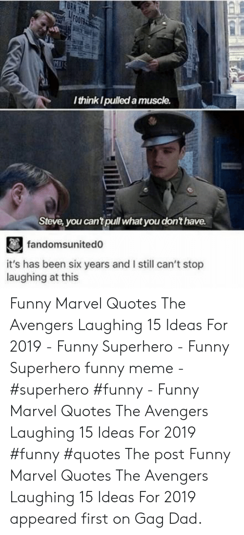 Funny Superhero: FOO BAS  WTS  Ithink I pulled a muscle.  Steve, you can'tpullwhat you don'thave.  fandomsunited0  it's has been six years and I still can't stop  laughing at this Funny Marvel Quotes The Avengers Laughing 15 Ideas For 2019 - Funny Superhero - Funny Superhero funny meme - #superhero #funny - Funny Marvel Quotes The Avengers Laughing 15 Ideas For 2019 #funny #quotes The post Funny Marvel Quotes The Avengers Laughing 15 Ideas For 2019 appeared first on Gag Dad.