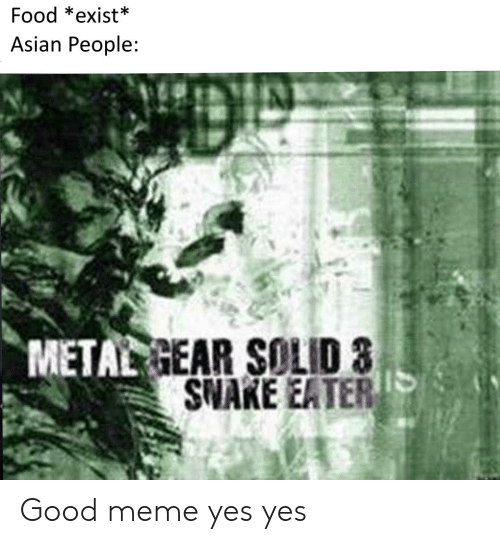 Asian, Food, and Meme: Food *exist*  Asian People:  METAL GEAR SOLID 3  SNAKE EATER Good meme yes yes