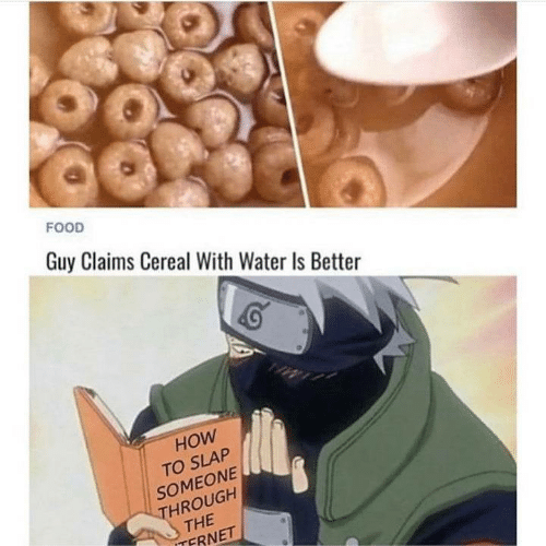 Food, How To, and Water: FOOD  Guy Claims Cereal With Water Is Better  HOW  TO SLAP  SOMEONE  THROUGH  THE  ITFRNET