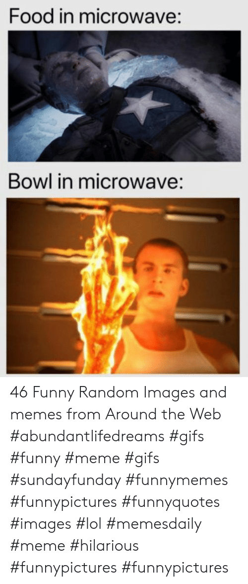 meme hilarious: Food in microwave:  Bowl in microwave: 46 Funny Random Images and memes from Around the Web #abundantlifedreams #gifs #funny #meme #gifs #sundayfunday #funnymemes #funnypictures #funnyquotes #images #lol #memesdaily #meme #hilarious #funnypictures #funnypictures