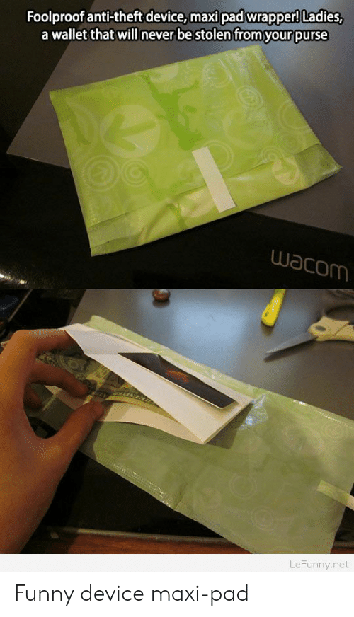 foolproof: Foolproof anti-theft device, maxi pad wrapper! Ladies,  a wallet that will never be stolen from your purse  wacom  LeFunny.net Funny device maxi-pad
