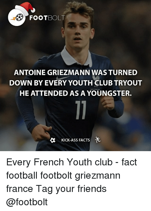 Kicking Ass: FOOT BOLT  ANTOINE GRIEZMANN WAS TURNED  DOWN BY EVERY YOUTH CLUB TRYOUT  HE ATTENDED AS A YOUNGSTER.  KICK-ASS FACTS -A Every French Youth club - fact football footbolt griezmann france Tag your friends @footbolt
