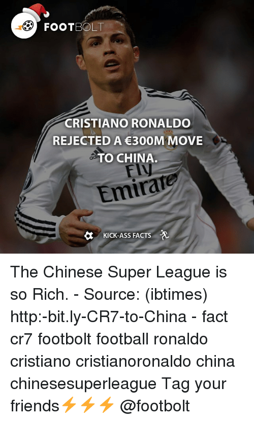 Kicking Ass: FOOT  CRISTIANO RONALDO  REJECTED A €300M MOVE  TO CHINA.  Emirate  KICK-ASS FACTS -A The Chinese Super League is so Rich. - Source: (ibtimes) http:-bit.ly-CR7-to-China - fact cr7 footbolt football ronaldo cristiano cristianoronaldo china chinesesuperleague Tag your friends⚡️⚡️⚡️ @footbolt