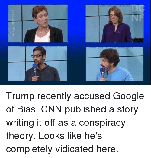 cnn.com, Google, and Memes: footage: BRI İTBART Trump recently accused Google of Bias.   CNN published a story writing it off as a conspiracy theory.   Looks like he's completely vidicated here.