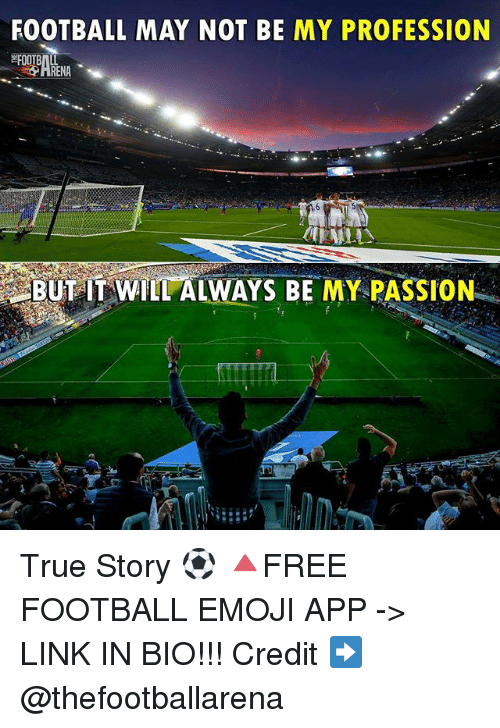 Professionalism: FOOTBALL MAY NOT BE MY PROFESSION  BUT IT WILL ALWAYS BE MY PASSION True Story ⚽️ 🔺FREE FOOTBALL EMOJI APP -> LINK IN BIO!!! Credit ➡️ @thefootballarena