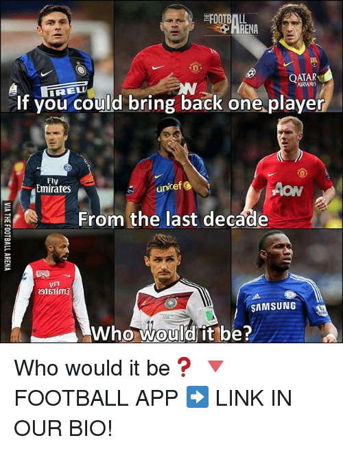 aon: FOOTBALL  PHRENA  QATAR  AIRWAYS  if you could bring iback one playe  RELL  Fly  Emirates  unicef  AON  From the last decáde  SAMSUNG  Who WKOLUL@l it'be ?.  0 Who would it be❓ 🔻FOOTBALL APP ➡️ LINK IN OUR BIO!