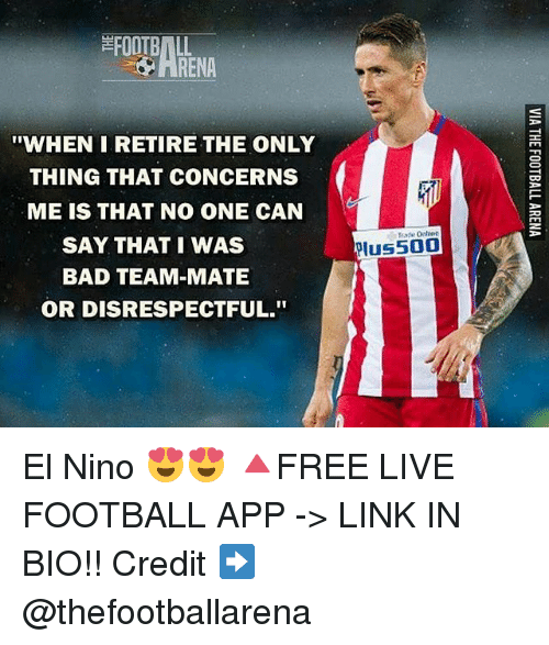 """El Nino: FOOTBALL  RENA  """"WHEN I RETIRE THE ONLY  THING THAT CONCERNS  ME IS THAT NO ONE CAN  SAY THAT I WAS  BAD TEAM-MATE  OR DISRESPECTFUL.""""  Plus500 El Nino 😍😍 🔺FREE LIVE FOOTBALL APP -> LINK IN BIO!! Credit ➡️ @thefootballarena"""