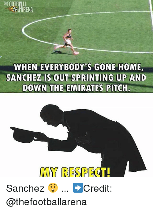 gone home: FOOTBALL  WHEN EVERYBODY S GONE HOME  SANCHEZ IS OUT SPRINTING UP AND  DOWN THE EMIRATES PITCHr  MY RESPEC Sanchez 😲 ... ➡️Credit: @thefootballarena