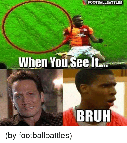 Bruh, When You See It, and You: FOOTBALLBATTLES  When You.See It.  BRUH (by footballbattles)