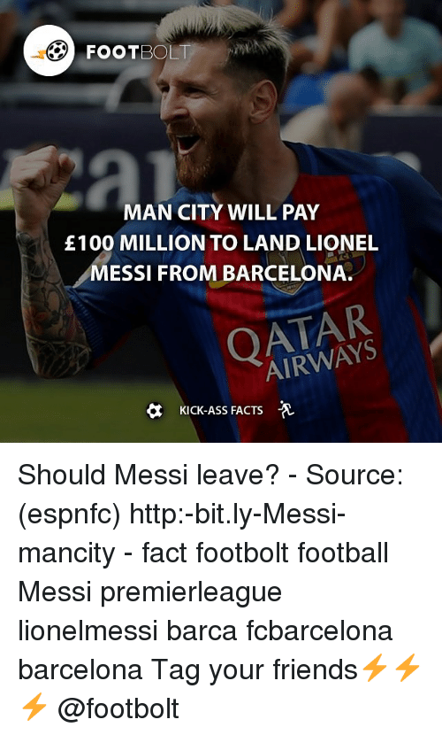 Kicking Ass: FOOTBOL  MAN CITY WILL PAY  £100 MILLION TO LAND LIONEL  MESSI FROM BARCELONA  AIRWAYS  KICK-ASS FACTS  -A Should Messi leave? - Source: (espnfc) http:-bit.ly-Messi-mancity - fact footbolt football Messi premierleague lionelmessi barca fcbarcelona barcelona Tag your friends⚡️⚡️⚡️ @footbolt