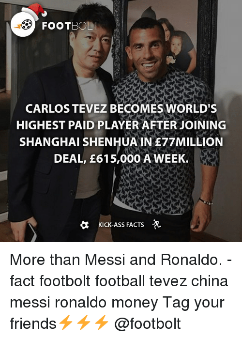 Kicking Ass: FOOTBOLI  CARLOS TEVEZBECOMES WORLD'S  HIGHEST PAID PLAYER AFTER JOINING  SHANGHAI SHENHUAINE77MILLION  DEAL, E615,000 A WEEK.  KICK-ASS FACTS -A More than Messi and Ronaldo. - fact footbolt football tevez china messi ronaldo money Tag your friends⚡️⚡️⚡️ @footbolt