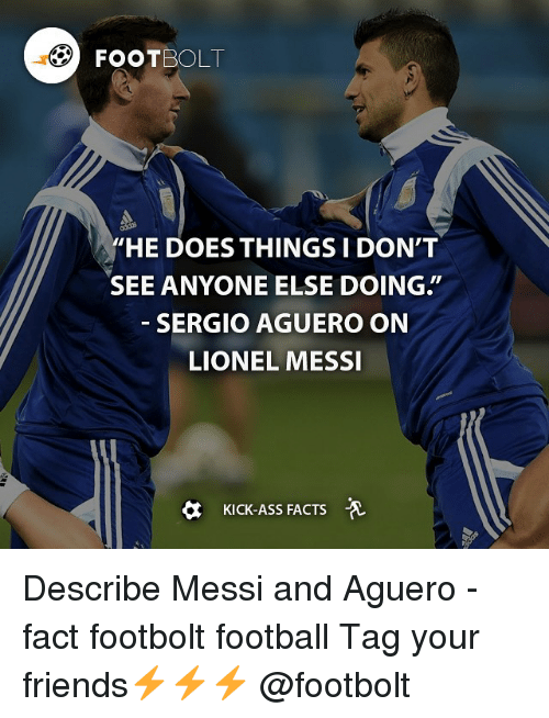 """Kicking Ass: FOOTBOLT  """"HE DOES THINGSI DON'T  SEE ANYONE ELSE DOING  SERGIO AGUERO ON  LIONEL MESSI  KICK-ASS FACTS Describe Messi and Aguero - fact footbolt football Tag your friends⚡️⚡️⚡️ @footbolt"""
