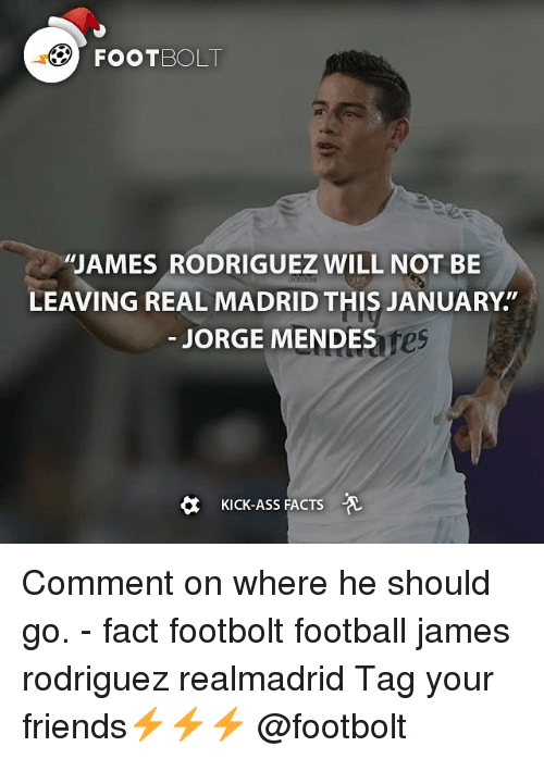 """Kicking Ass: FooTBOLT  """"JAMES RODRIGUEZ WILL NOT BE  LEAVING REAL MADRID THIS JANUARY  JORGE MENDES  es  KICK-ASS FACTS Comment on where he should go. - fact footbolt football james rodriguez realmadrid Tag your friends⚡️⚡️⚡️ @footbolt"""